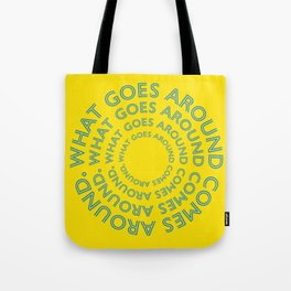 What goes around comes around. Tote Bag