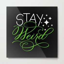 Stay Weird (Dark) Metal Print