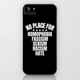 No Place for Homophobia, Fascism, Sexism, Racism, Hate iPhone Case
