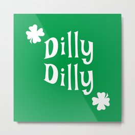 Dilly Dilly ST. Patrick's Day & Green Clover Metal Print