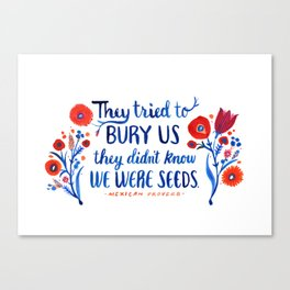 They Didn't Know We Were Seeds Canvas Print