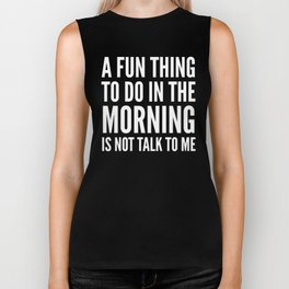 A Fun Thing To Do In The Morning Is Not Talk To Me (Black & White) Biker Tank