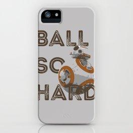 Ball So Hard iPhone Case