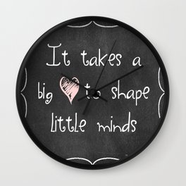 It Takes a Big Heart to Shape Little Minds Wall Clock