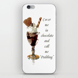 "Cover Me In Chocolate And Call Me ""Pudding"" iPhone Skin"