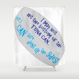 I May Not Hit the Bottom of the Tuna Can... Shower Curtain