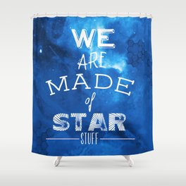 We are Made of Star Stuff Shower Curtain