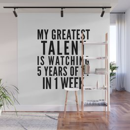 MY GREATEST TALENT IS WATCHING 5 YEARS OF TV IN 1 WEEK Wall Mural