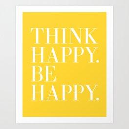 Think Happy. Be Happy. Art Print