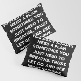 You Don't Always Need A Plan Sometimes You Just Need To Breathe Trust Let Go And See What Happens Pillow Sham