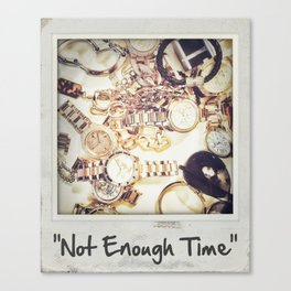 Not Enough Time Canvas Print