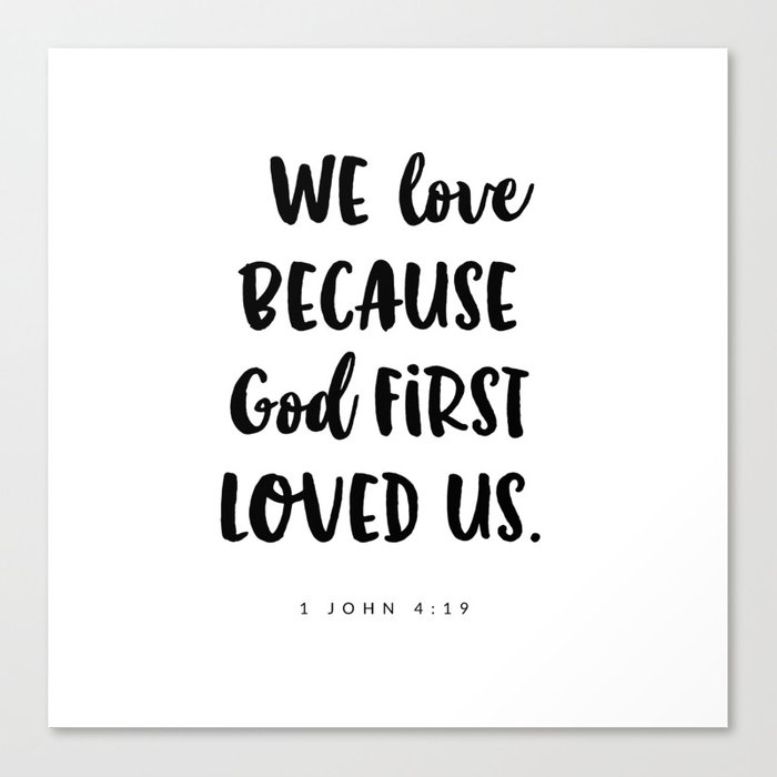 1 John 4:19 -Bible Verse Canvas Print
