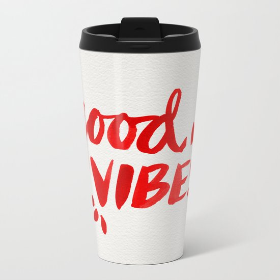 Good Vibes – Red Ink Metal Travel Mug