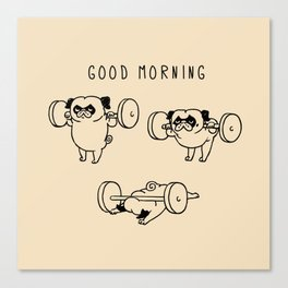 Good morning Canvas Print