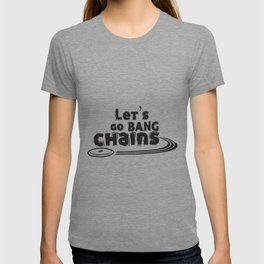 Let's go bang chains T-shirt