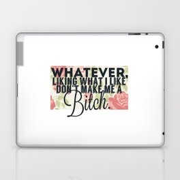 whatever liking what i like don't make me a bitch Laptop & iPad Skin