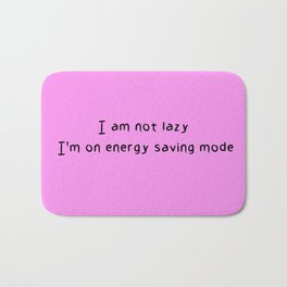 I am not lazy I'm on energy saving mode Bath Mat