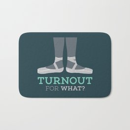 Turnout for What? Bath Mat