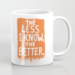 The Less I Know, the Better. Coffee Mug