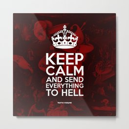 Keep Calm And Send Everything To Hell Metal Print