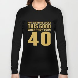 This Good When They Turn 40 Funny 40th Birthday Long Sleeve T-shirt