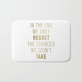 In The End We Only Regret The Chances We Didn't Take Bath Mat