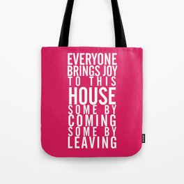 Home wall art typography quote, everyone brings joy to this house, some by coming, some by leaving Tote Bag