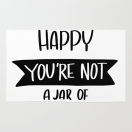 You Can't Make everyone Happy. You are not JAR of Nutella Rug