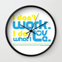 I Don't Work. I Do What I Love. Wall Clock