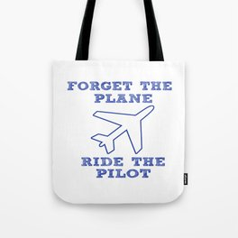 Forget the Plane, Ride the Pilot! Tote Bag