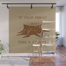Is your family tree a stump? Wall Mural
