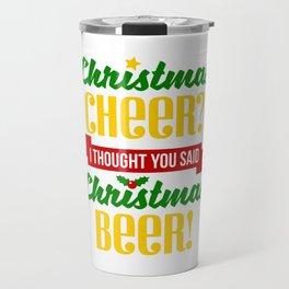 Christmas Cheer I Thought You Said Christmas Beer Travel Mug