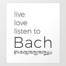 Live, love, listen to Bach Art Print
