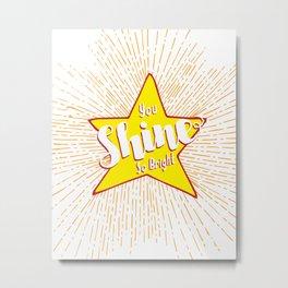 You Shine So Bright Metal Print