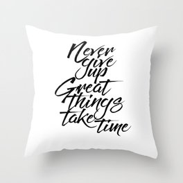 MOTIVATIONAL POSTER - Never Give Up Great Things Take Time, Take Time Throw Pillow
