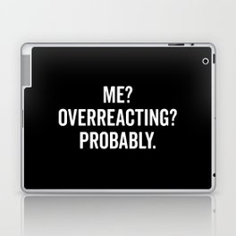 Overreacting Funny Quote Laptop & iPad Skin