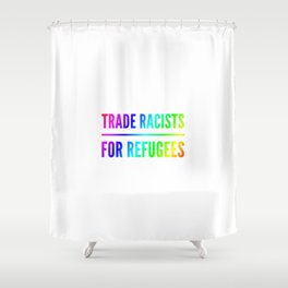 Trade racists for refugees gift Shower Curtain