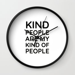 Kind People Are My Kind of People - Kindness Matters Wall Clock