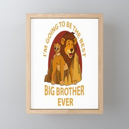 I'm Going To Be The Best Big Brother Ever For Lion Lovers print Framed Mini Art Print