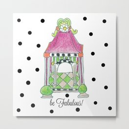 be Fabulous! Metal Print