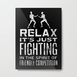 Relax It's Just Fighting  Metal Print