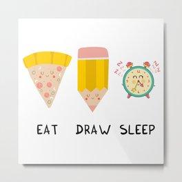 Eat, Draw, Sleep Metal Print