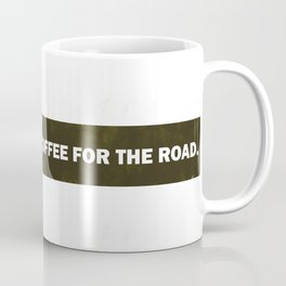 One More Cup Of Coffee For The Road Coffee Mug