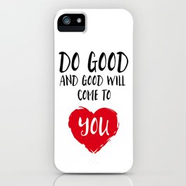 Do good and good will come to you iPhone Case