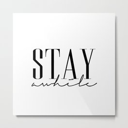 Stay Awile Metal Print
