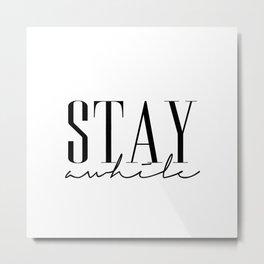 Stay Awile Metal Print