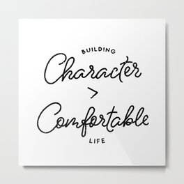 Character is Greater than Comfort Motivational Quote Metal Print