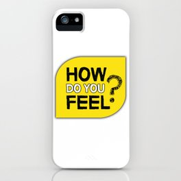 How do you feel? iPhone Case