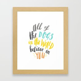 All of the dogs in the world believe in you Framed Art Print