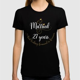 Married 27 Years And Looking Forward To Forever Cute Couples design T-shirt
